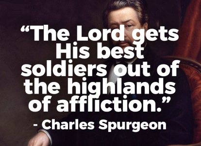 The-Lord-gets-His-best-soldiers-out-of-the-highlands-of-affliction-Charles-H-Spurgeon